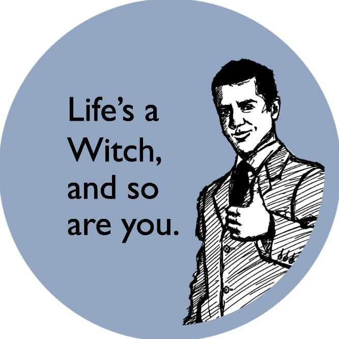 Life is a witch